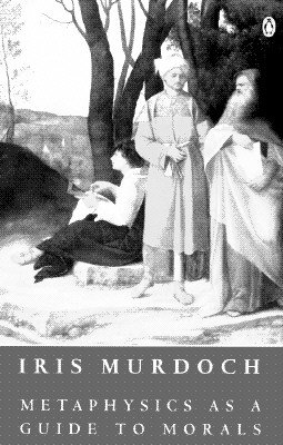Metaphysics As a Guide to Morals By Murdoch, Iris