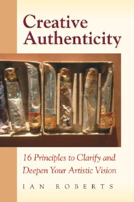 Creative Authenticity By Roberts, Ian