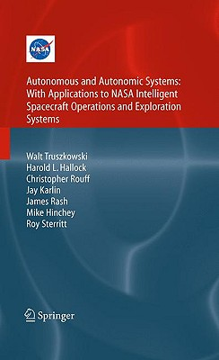 Autonomous and Autonomic Systems By Truszkowski, Walt (EDT)/ Hallock, Harold L. (EDT)/ Rouff, Christopher (EDT)/ Karlin, Jay (EDT)/ Rash, James (EDT)/ Hinchey, Mike (EDT)/ Sterritt, Roy (EDT)