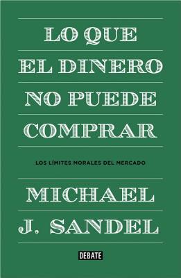 Lo Que el Dinero No Puede Comprar By Sandel, Michael J.